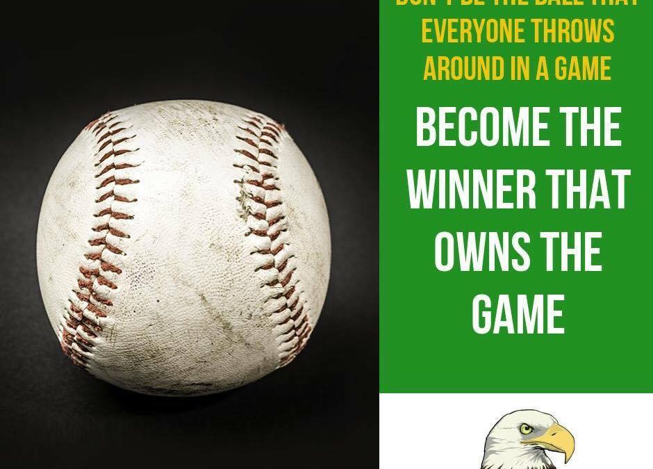 """Don't be the Ball – Own the Game!"""