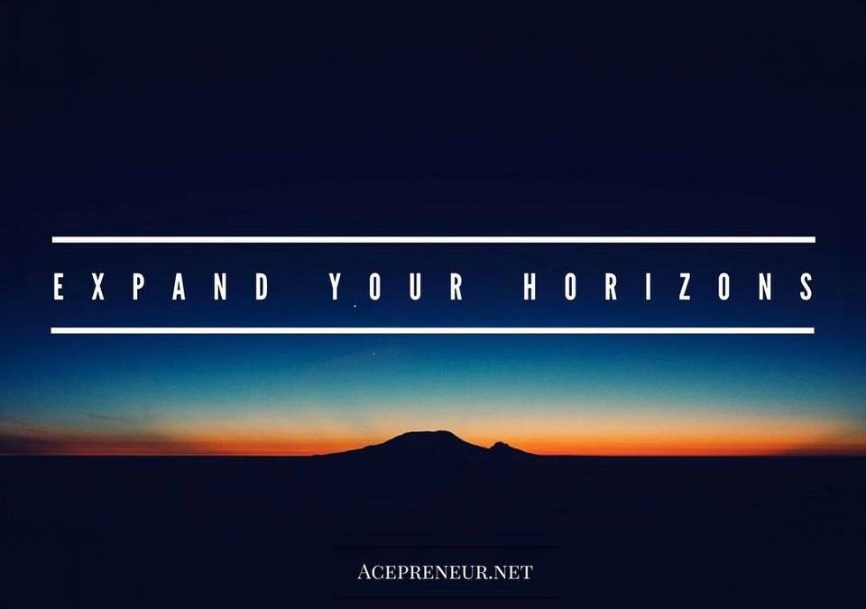 """EXPANDING YOUR HORIZONS"" – Business & Life!"