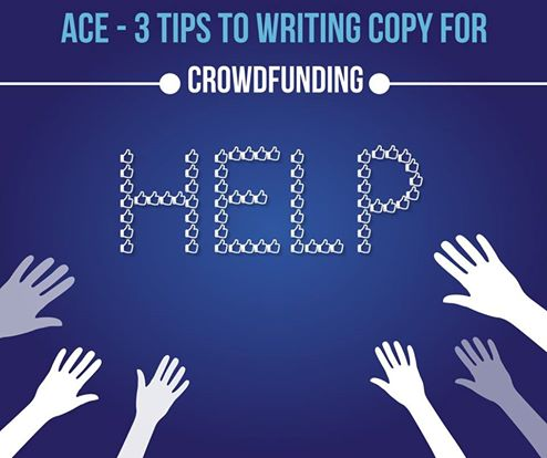** ACE – 3 TIPS TO WRITING COPY FOR CROWDFUNDING **