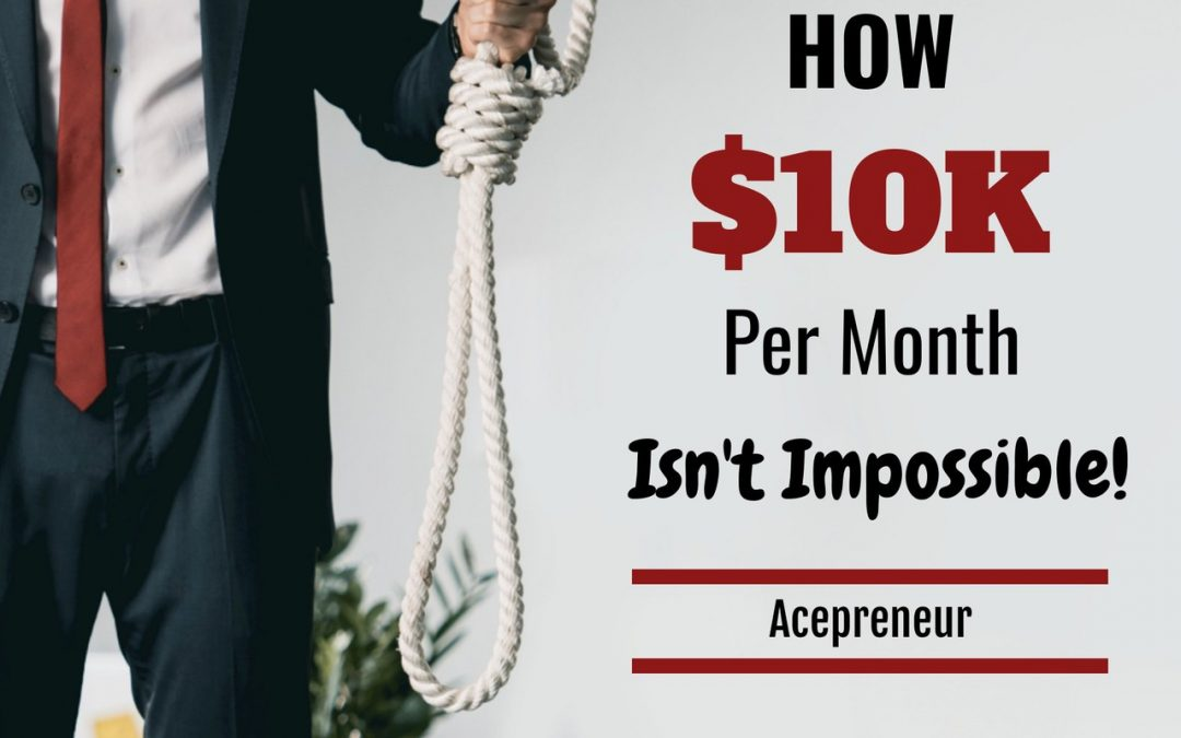 """HOW $10K / MONTH ISN'T IMPOSSIBLE (YET)"""