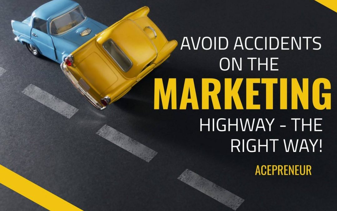 """Avoid Accidents on the Marketing Highway – the Ace Way!"""
